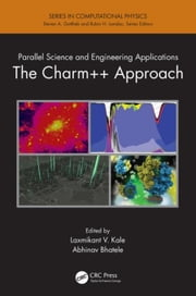 Parallel Science and Engineering Applications: The Charm++ Approach ebook by Kale, Laxmikant V.