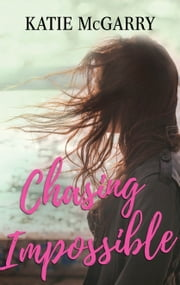Chasing Impossible - A Coming of Age YA Romance ebook by Katie McGarry