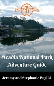 Acadia National Park Adventure Guide ebook by Stephanie Puglisi,Jeremy Puglisi