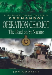 Operation Chariot - The Raid on St Nazaire ebook by Jon Cooksey