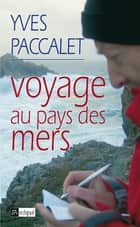 Voyage au bout des mers ebook by Yves Paccalet