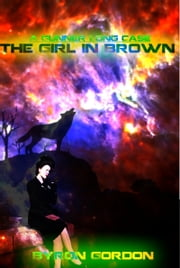 The Girl In Brown: A Gunner Long Case ebook by Byron Gordon