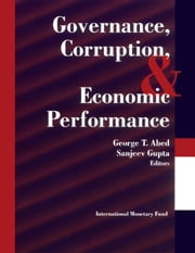 Governance, Corruption, and Economic Performance ebook by Sanjeev Mr. Gupta,George Mr. Abed