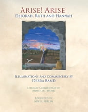 Arise! Arise! Deborah, Ruth and Hannah ebook by Debra Band,Arnold J. Band,Adele Berlin,Debra Band
