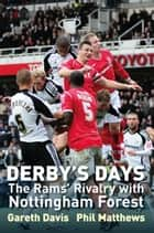 Derby's Days: The Rams Rivalry with Nottingham Forest ebook by Gareth Davis; Phil Matthews