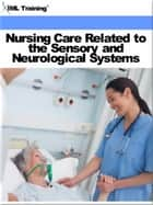 Nursing Care Related to the Sensory and Neurological Systems (Nursing) ebook by IML Training