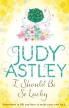 I Should Be So Lucky eBook by Judy Astley