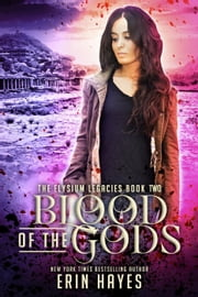 Blood of the Gods - The Elysium Legacies, #2 ebook by Erin Hayes
