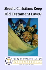 Should Christians Keep Old Testament Laws? ebook by Grace Communion International