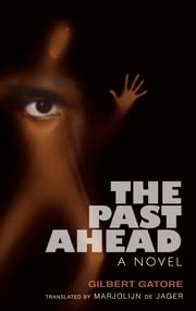 The Past Ahead - A Novel ebook by Gilbert Gatore,Marjolijn de de Jager