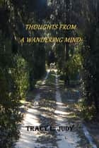 Thoughts From A Wandering Mind ebook by Tracy L. Judy