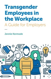 Transgender Employees in the Workplace - A Guide for Employers ebook by Jennie Kermode, Jane Fae