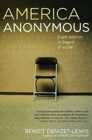 America Anonymous - Eight Addicts in Search of a Life ebook by Benoit Denizet-Lewis