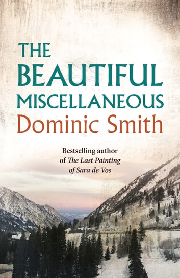 The Beautiful Miscellaneous ebook by Dominic Smith