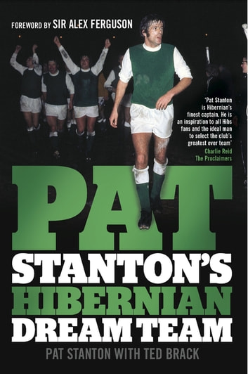 Pat Stanton's Hibernian Dream Team ebook by Pat Stanton,Sir Alex Ferguson,Ted Brack