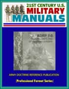 21st Century U.S. Military Manuals: 2012 Training Units and Developing Leaders Army Doctrine Reference Publication (ADRP) 7-0 (Professional Format Series) ebook by Progressive Management