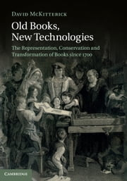 Old Books, New Technologies - The Representation, Conservation and Transformation of Books since 1700 ebook by David McKitterick