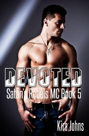 Devoted - Satan's Rebels MC Series, #5 ebook by Kira Johns