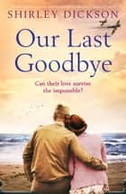 Our Last Goodbye - An absolutely gripping and emotional World War 2 historical novel ebook by Shirley Dickson