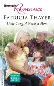 Little Cowgirl Needs a Mom - A Single Dad Romance ebook by Patricia Thayer