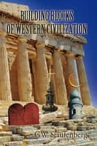 Building Blocks of Western Civilization ebook by GW Staufenberg