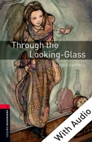 Through the Looking-Glass - With Audio Level 3 Oxford Bookworms Library ebook by Lewis Carroll