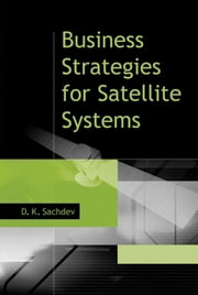 Business Strategies for Satellite Systems ebook by Sachdev, D. K.