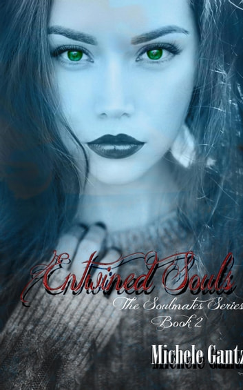 Entwined Souls - The Soulmates Series, #2 ebook by Michele Gantz