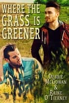 Where the Grass is Greener ebook by Debbie McGowan, Raine O'Tierney