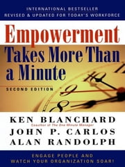 Empowerment Takes More Than a Minute ebook by Ken Blanchard,John P. Carlos,Alan Randolph