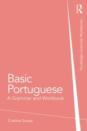Basic Portuguese - A Grammar and Workbook ebook by Cristina Sousa