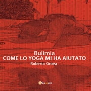 Bulimia Come lo yoga mi ha aiutato ebook by Roberta Grova