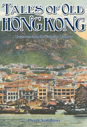 Tales of Old Hong Kong - Treasures from the Fragrant Harbour ebook by Derek Sandhaus