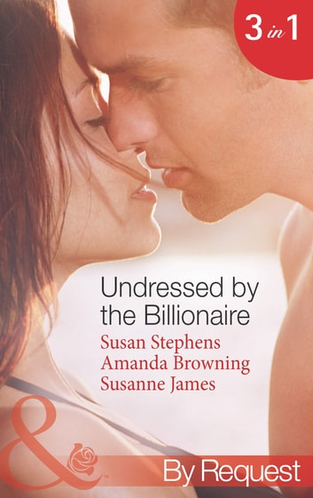 Undressed by the Billionaire: The Ruthless Billionaire's Virgin / The Billionaire's Defiant Wife / The British Billionaire's Innocent Bride (Mills & Boon By Request) 電子書 by Susan Stephens,Amanda Browning,Susanne James