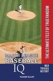 Major League Baseball IQ: The Ultimate Test of True Fandom ebook by Tucker Elliot