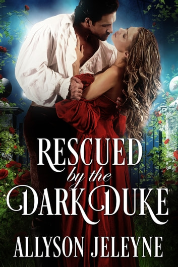 Rescued by the Dark Duke ebook by Allyson Jeleyne