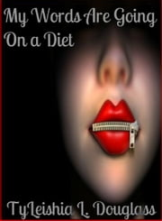 My Words Are Going On A Diet ebook by TyLeishia Douglass