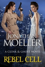 Cloak & Ghost: Rebel Cell ebook by Jonathan Moeller
