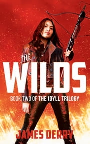 The Wilds (The Idyll Trilogy Book 2) ebook by James Derry
