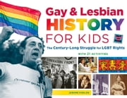 Gay & Lesbian History for Kids - The Century-Long Struggle for LGBT Rights, with 21 Activities ebook by Jerome Pohlen