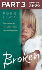 Broken: Part 3 of 3: A traumatised girl. Her troubled brother. Their shocking secret. ebook by Rosie Lewis