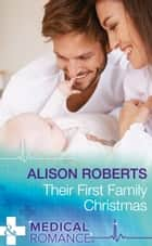 Their First Family Christmas (Mills & Boon Medical) (Christmas Eve Magic, Book 1) ebook by Alison Roberts