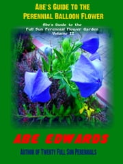 Abe's Guide to Perennial Balloon Flower ebook by Abe Edwards