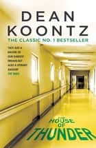 The House of Thunder - A psychological thriller of masterful suspense 電子書 by Dean Koontz