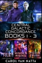 The Central Galactic Concordance Collection, Books 1-3 - Three Scifi Space Opera Romances with Mystery, Adventure, Psychics, and Genetic Engineering ebook by Carol Van Natta