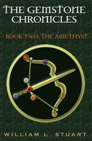 The Gemstone Chronicles Book Two: The Amethyst ebook by William L Stuart