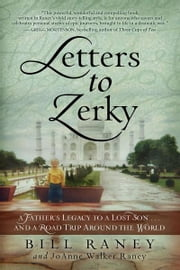 Letters to Zerky: A Father's Legacy to a Lost Son . . . and a Road Trip Around the World ebook by Bill Raney,JoAnne Walker Raney