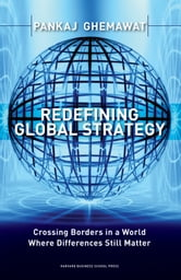 Redefining Global Strategy - Crossing Borders in A World Where Differences Still Matter ebook by Pankaj Ghemawat