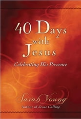 40 Days With Jesus - Celebrating His Presence ebook by Sarah Young