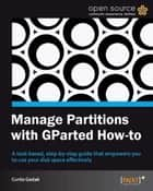 Manage Partitions with GParted How-to ebook by Curtis Gedak